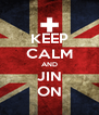 KEEP CALM AND JIN ON - Personalised Poster A4 size