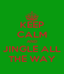KEEP CALM AND JINGLE ALL THE WAY - Personalised Poster A4 size