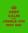 KEEP CALM AND JINGLE ON WIV MK - Personalised Poster A4 size