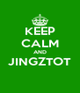 KEEP CALM AND JINGZTOT  - Personalised Poster A4 size