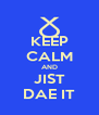 KEEP CALM AND JIST DAE IT - Personalised Poster A4 size