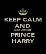 KEEP CALM AND JIZZ ABOUT PRINCE HARRY - Personalised Poster A4 size