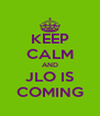 KEEP CALM AND JLO IS COMING - Personalised Poster A4 size