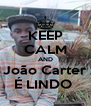 KEEP CALM AND João Carter É LINDO  - Personalised Poster A4 size