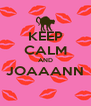 KEEP CALM AND JOAAANN  - Personalised Poster A4 size