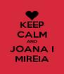 KEEP CALM AND JOANA I MIREIA - Personalised Poster A4 size
