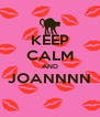 KEEP CALM AND JOANNNN  - Personalised Poster A4 size