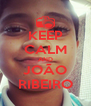 KEEP CALM AND JOÃO RIBEIRO - Personalised Poster A4 size