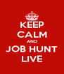 KEEP CALM AND JOB HUNT LIVE - Personalised Poster A4 size