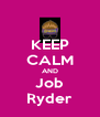 KEEP CALM AND Job Ryder - Personalised Poster A4 size