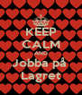 KEEP CALM AND Jobba på  Lagret - Personalised Poster A4 size