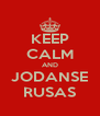 KEEP CALM AND JODANSE RUSAS - Personalised Poster A4 size