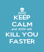 KEEP CALM and JODI will KILL YOU FASTER - Personalised Poster A4 size