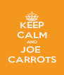 KEEP CALM AND JOE  CARROTS - Personalised Poster A4 size