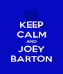 KEEP CALM AND JOEY BARTON - Personalised Poster A4 size