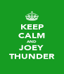 KEEP CALM AND JOEY THUNDER - Personalised Poster A4 size