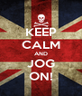 KEEP CALM AND JOG ON! - Personalised Poster A4 size