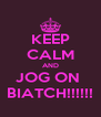 KEEP CALM AND JOG ON  BIATCH!!!!!! - Personalised Poster A4 size