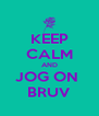 KEEP CALM AND JOG ON  BRUV - Personalised Poster A4 size