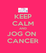KEEP CALM AND JOG ON  CANCER - Personalised Poster A4 size