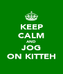 KEEP CALM AND JOG ON KITTEH - Personalised Poster A4 size