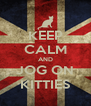 KEEP CALM AND JOG ON KITTIES - Personalised Poster A4 size