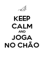 KEEP CALM AND JOGA NO CHÃO - Personalised Poster A4 size
