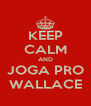 KEEP CALM AND JOGA PRO WALLACE - Personalised Poster A4 size