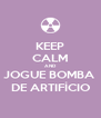 KEEP CALM AND JOGUE BOMBA  DE ARTIFÍCIO - Personalised Poster A4 size