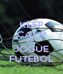 KEEP CALM AND JOGUE FUTEBOL - Personalised Poster A4 size