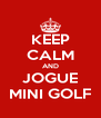 KEEP CALM AND JOGUE MINI GOLF - Personalised Poster A4 size