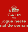 KEEP CALM AND jogue neste final de semana - Personalised Poster A4 size