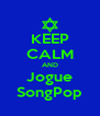 KEEP CALM AND Jogue SongPop - Personalised Poster A4 size