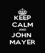 KEEP CALM AND JOHN  MAYER - Personalised Poster A4 size