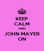 KEEP CALM AND JOHN MAYER ON - Personalised Poster A4 size