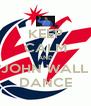 KEEP CALM AND JOHN WALL DANCE - Personalised Poster A4 size