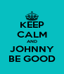 KEEP CALM AND JOHNNY BE GOOD - Personalised Poster A4 size