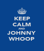KEEP CALM AND JOHNNY WHOOP - Personalised Poster A4 size