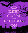 KEEP CALM AND JOHNSON ON - Personalised Poster A4 size