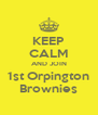 KEEP CALM AND JOIN 1st Orpington Brownies - Personalised Poster A4 size