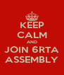 KEEP CALM AND JOIN 6RTA ASSEMBLY - Personalised Poster A4 size