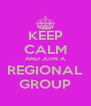 KEEP CALM AND JOIN A REGIONAL GROUP - Personalised Poster A4 size