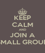 KEEP CALM AND JOIN A SMALL GROUP - Personalised Poster A4 size