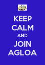 KEEP CALM AND JOIN AGLOA - Personalised Poster A4 size