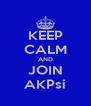 KEEP CALM AND JOIN AKPsi - Personalised Poster A4 size