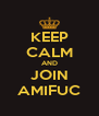 KEEP CALM AND JOIN AMIFUC - Personalised Poster A4 size