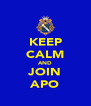 KEEP CALM AND JOIN APO - Personalised Poster A4 size