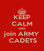 KEEP CALM AND join ARMY  CADETS - Personalised Poster A4 size