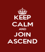 KEEP CALM AND JOIN ASCEND - Personalised Poster A4 size