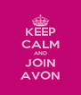 KEEP CALM AND JOIN AVON - Personalised Poster A4 size